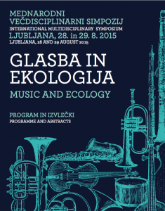 "Mednarodni simpozij ""Glasba in ekologija"" / International symposium Music and Ecology (2015)"
